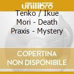 Tenko / Mori Ikue - Death Praxis - Mystery cd musicale di TENKO / MORI IKUE