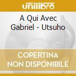 A Qui Avec Gabriel - Utsuho cd musicale di A QUI AVEC GABRIEL
