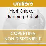 Mori Chieko - Jumping Rabbit cd musicale di Chieko Mori