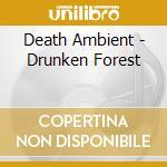 Death Ambient - Drunken Forest cd musicale di Ambient Death
