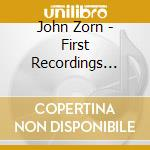 John Zorn - First Recordings 1973 cd musicale di John Zorn