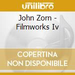 John Zorn - Filmworks Iv cd musicale di John Zorn