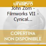 John Zorn - Filmworks VII - Cynical Hysterie Tour cd musicale di John Zorn