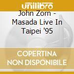 John Zorn - Masada Live In Taipei '95 cd musicale di MASADA