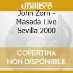 John Zorn - Masada Live Sevilla 2000 cd musicale di John Masada/zorn