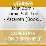 John Zorn - Astaroth cd musicale di Jamie Saft