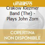 The Crakow Klezmer Band - Plays John Zorn cd musicale di CRACOW KLEZMER BAND