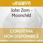 John Zorn - Moonchild cd musicale di John Zorn