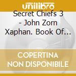 John Zorn Xaphan - Book Of Angels Vol.9 cd musicale di ARTISTI VARI