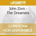 John Zorn - The Dreamers cd musicale di John Zorn