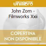 John Zorn - Filmworks Xxii cd musicale di John Zorn