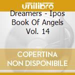 Dreamers - Ipos Book Of Angels Vol. 14 cd musicale di DREAMERS