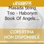 Masada String Trio - Haborym Book Of Angels 16 cd musicale di MASADA STRING TRIO