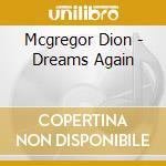 Mcgregor Dion - Dreams Again cd musicale di Dion Mcgregor