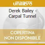 Derek Bailey - Carpal Tunnel cd musicale di BAILEY DEREK