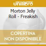 Morton Jelly Roll - Freakish cd musicale di Jelly roll Morton