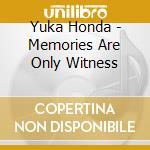 Yuka Honda - Memories Are Only Witness cd musicale di Yuka Honda