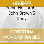 Robin Holcomb - John Brown'S Body cd musicale di Robin Holcomb