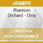 Phantom Orchard - Orra cd musicale di Orchard Phantom