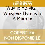 Wayne Horvitz - Whispers Hymns & A Murmur cd musicale di Wayne Horvitz