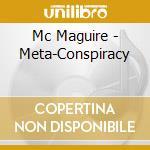 Mc Maguire - Meta-Conspiracy cd musicale di MAGUIR M C