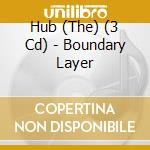 BOUNDARY LAYER                            cd musicale di Hub The