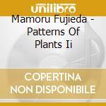 Mamoru Fujieda - Patterns Of Plants Ii cd musicale di Mamoru Fujieda