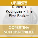 Roberto Rodriguez - The First Basket cd musicale di Roberto Rodriguez