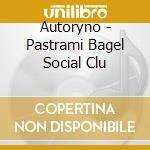 Autoryno - Pastrami Bagel Social Clu cd musicale di AUTORYNO