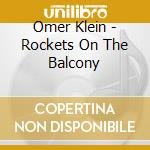 Omer Klein - Rockets On The Balcony cd musicale di Omer Klein