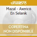 Mazal - Axerico En Selanik cd musicale di Mazal