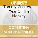 Guerrero, Tommy - Year Of The Monkey cd musicale di Tommy Guerrero
