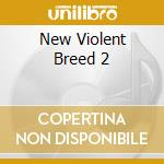 New Violent Breed 2 cd musicale