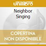 NEIGHBOR SINGING                          cd musicale di Brad Laner