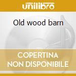 Old wood barn cd musicale di Joel rafael band