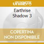 EARTHRISE SHADOW 3 cd musicale di ARTISTI VARI