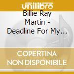 Billie Ray Martin - Deadline For My Memories cd musicale di BILLIE RAY MARTIN