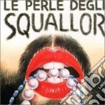 Squallor - Le Perle Degli Squallor cd musicale di SQUALLOR