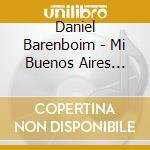 Daniel Barenboim - Mi Buenos Aires Querido cd musicale di BARENBOIM-MEDEROS-CO