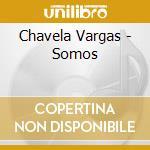 Chavela Vargas - Somos cd musicale di Chavela Vargas