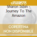 Sharon Isbin - Journey To The Amazon cd musicale di Latina\isbin-wi Vari