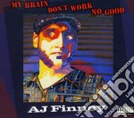 A.J. Finney - My Brain Don't Work No Good cd musicale di A.j. Finney