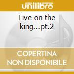 Live on the king...pt.2 cd musicale