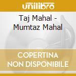 Taj Mahal - Mumtaz Mahal cd musicale di N.RAVIKIRAN/T.MAHAL/