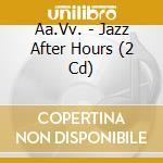 Jazz after hours cd musicale di Artisti Vari