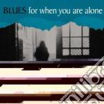 Blues for when you are alone cd musicale di Artisti Vari