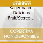 Delicious fruit cd musicale di Kagermann