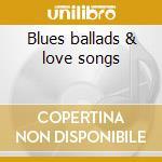 Blues ballads & love songs cd musicale di Company Blues