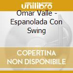 Omar Valle - Espanolada Con Swing cd musicale