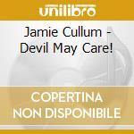 Jamie Cullum - Devil May Care! cd musicale di Jamie Cullum